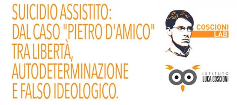 """Suicidio assistito: dal caso """"Pietro D'Amico"""" tra libertà, autodeterminazione e falso ideologico"""